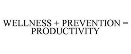 WELLNESS + PREVENTION = PRODUCTIVITY