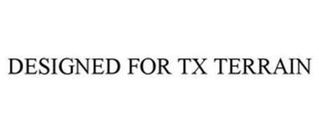 DESIGNED FOR TX TERRAIN