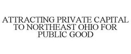 ATTRACTING PRIVATE CAPITAL TO NORTHEASTOHIO FOR PUBLIC GOOD