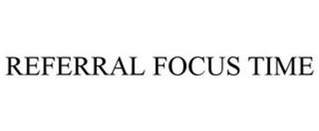 REFERRAL FOCUS TIME
