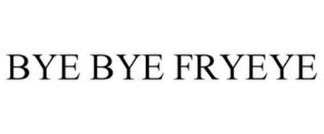 BYE BYE FRYEYE