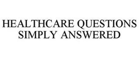 HEALTHCARE QUESTIONS SIMPLY ANSWERED