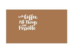 WITH COFFEE, ALL THINGS ARE POSSIBLE