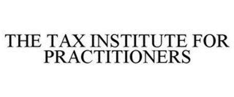 THE TAX INSTITUTE FOR PRACTITIONERS