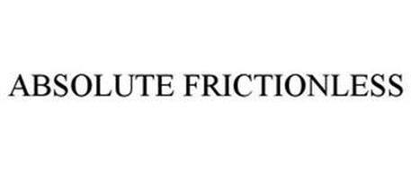 ABSOLUTE FRICTIONLESS