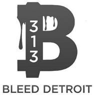 B 313 BLEED DETROIT
