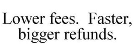LOWER FEES. FASTER, BIGGER REFUNDS.