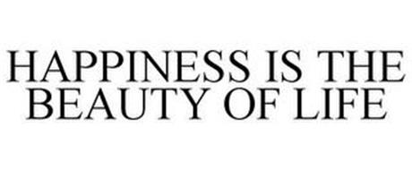 HAPPINESS IS THE BEAUTY OF LIFE