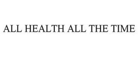 ALL HEALTH ALL THE TIME