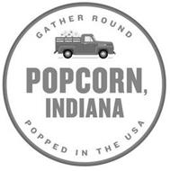 GATHER ROUND POPCORN, INDIANA POPPED INTHE USA