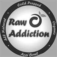 RAW ADDICTION · COLD PRESSED · ORGANIC · ACAI BOWL · ALL NATURAL