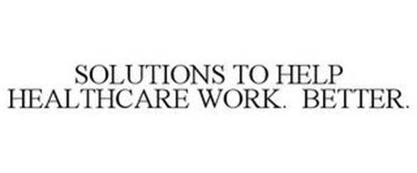 SOLUTIONS TO HELP HEALTHCARE WORK. BETTER.