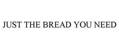 JUST THE BREAD YOU NEED
