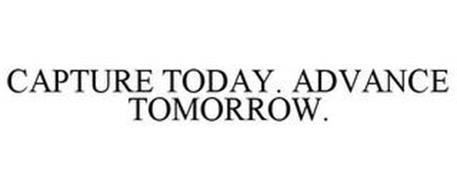 CAPTURE TODAY. ADVANCE TOMORROW.