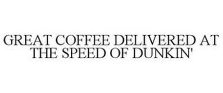 GREAT COFFEE DELIVERED AT THE SPEED OF DUNKIN'