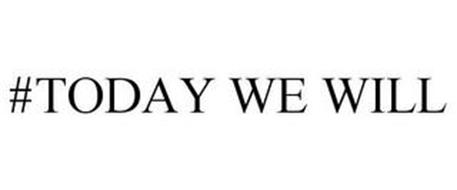 #TODAY WE WILL