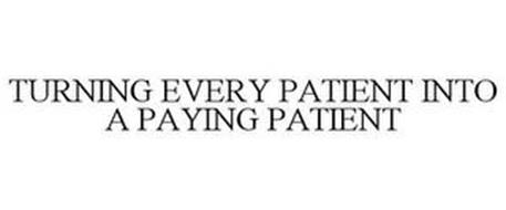 TURNING EVERY PATIENT INTO A PAYING PATIENT