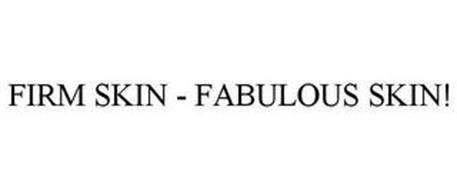 FIRM SKIN - FABULOUS SKIN!