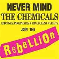 NEVER MIND THE CHEMICALS ADDITIVES, PHOSPHATES & FRAUDULENT WEIGHTS JOIN THE REBELLION