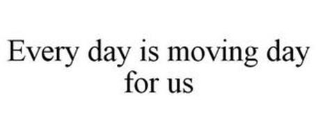EVERY DAY IS MOVING DAY FOR US