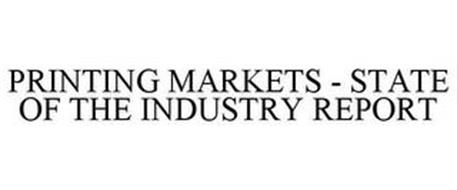 PRINTING MARKETS - STATE OF THE INDUSTRY REPORT