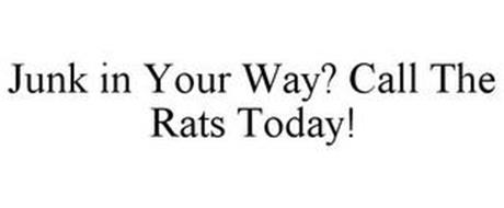 JUNK IN YOUR WAY? CALL THE RATS TODAY!