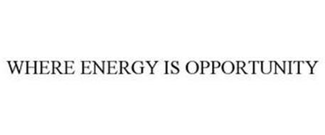 WHERE ENERGY IS OPPORTUNITY