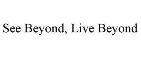SEE BEYOND, LIVE BEYOND