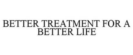 BETTER TREATMENT FOR A BETTER LIFE