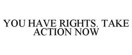 YOU HAVE RIGHTS. TAKE ACTION NOW