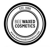 EST. 1986 BEE WAXED COSMETICS WWW.BEEWAXEDCOSMETICS.COM