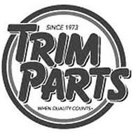 SINCE 1973 TRIM PARTS WHEN QUALITY COUNTS