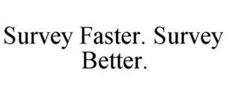 SURVEY FASTER. SURVEY BETTER.