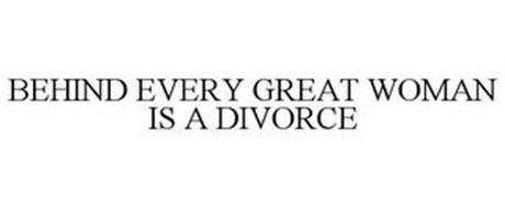 BEHIND EVERY GREAT WOMAN IS A DIVORCE