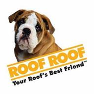 ROOF ROOF YOUR ROOF'S BEST FRIEND