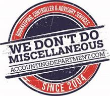 BOOKKEEPING, CONTROLLER & ADVISORY SERVICES WE DON'T DO MISCELLANEOUS ACCOUNTING DEPARTMENT.COM SINCE 2004