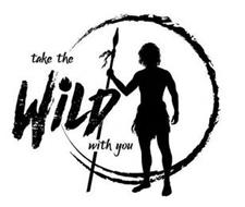 TAKE THE WILD WITH YOU
