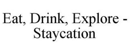EAT, DRINK, EXPLORE - STAYCATION