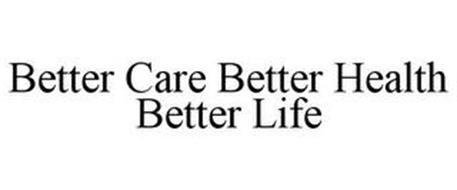 BETTER CARE BETTER HEALTH BETTER LIFE