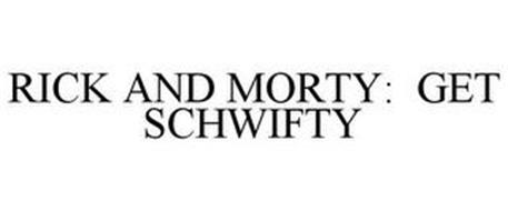 RICK AND MORTY: GET SCHWIFTY