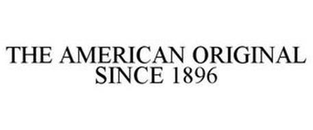 THE AMERICAN ORIGINAL SINCE 1896
