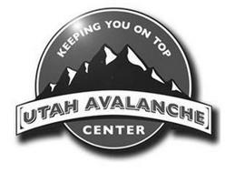 KEEPING YOU ON TOP UTAH AVALANCHE CENTER