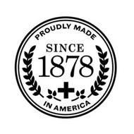 PROUDLY MADE IN AMERICA SINCE 1878