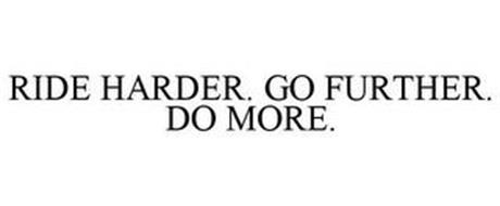 RIDE HARDER. GO FURTHER. DO MORE.
