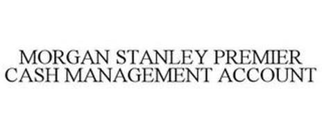 MORGAN STANLEY PREMIER CASH MANAGEMENT ACCOUNT
