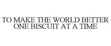 TO MAKE THE WORLD BETTER ONE BISCUIT AT A TIME