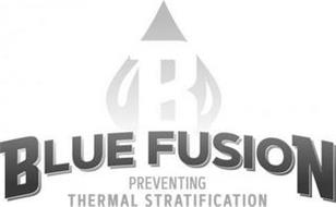 B BLUE FUSION PREVENTING THERMAL STRATIFICATION
