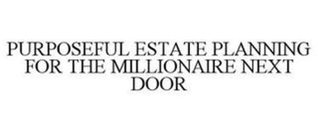 PURPOSEFUL ESTATE PLANNING FOR THE MILLIONAIRE NEXT DOOR