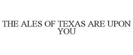 THE ALES OF TEXAS ARE UPON YOU