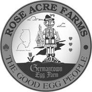 ROSE ACRE FARMS THE GOOD EGG PEOPLE GERMANTOWN, ILLINOIS GERMANTOWN EGG FARM